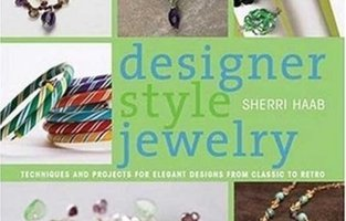 Designer Style Jewelry: Techniques and Projects for Elegant Designs from Classic to Retro